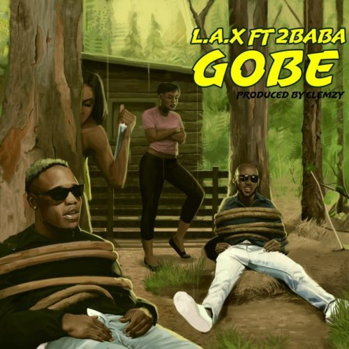 {MUSIC} L.A.X ft 2Baba – Gobe