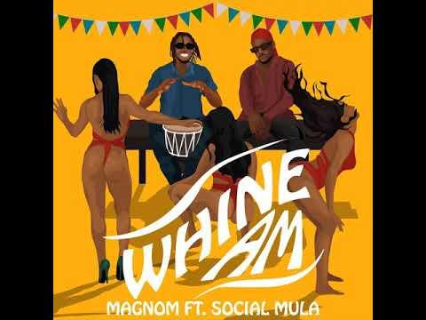 {MUSIC} Magnom ft Social Mula – Whine Am