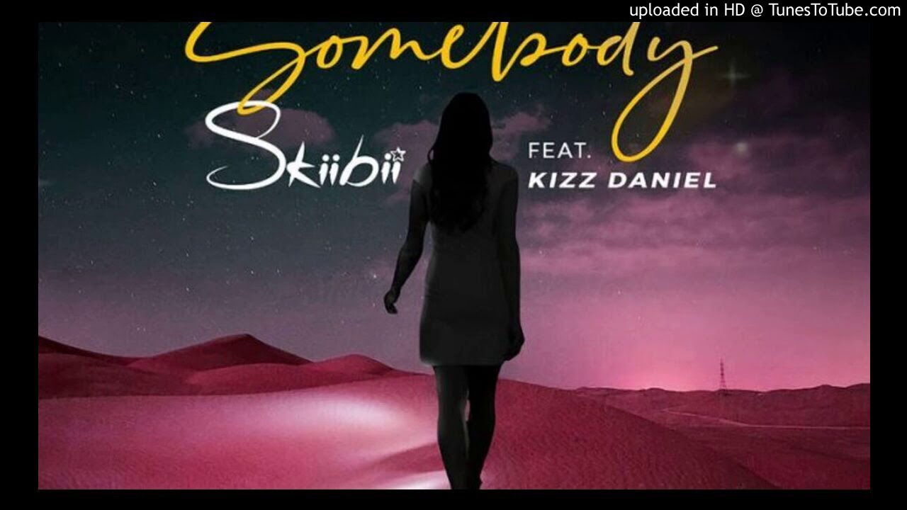 {MUSIC} Skiibii ft Kizz Daniel – Somebody