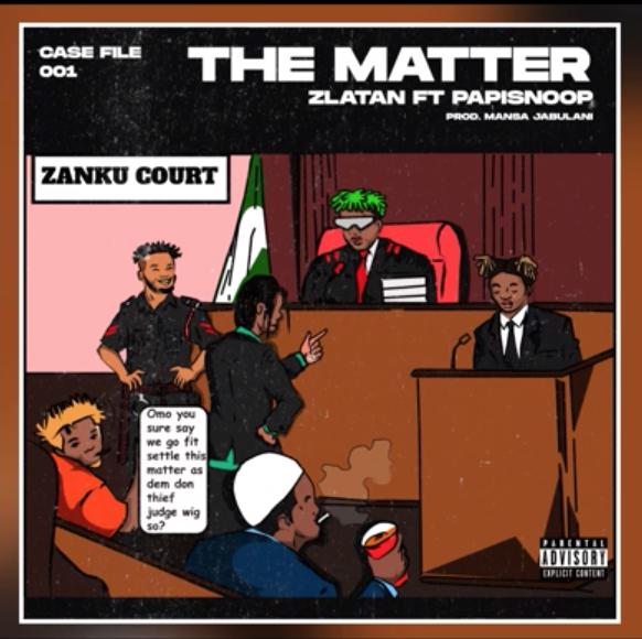 Music: Zlatan – The Matter Ft. Papisnoop