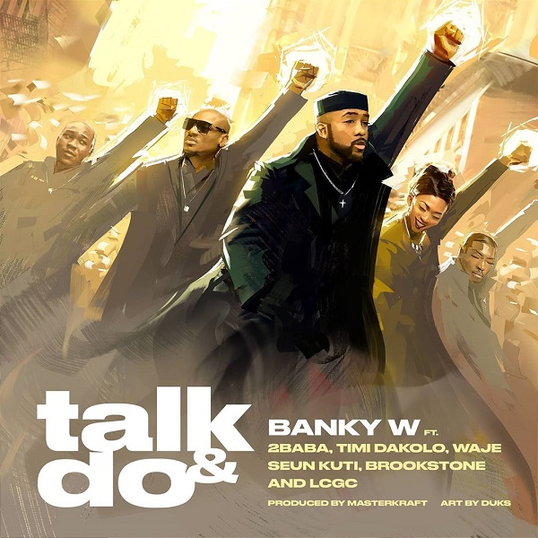 Music: Banky W – Talk And Do Ft. 2baba, Timi Dakolo, Waje, Seun Kuti, Brookstone & Lcgc