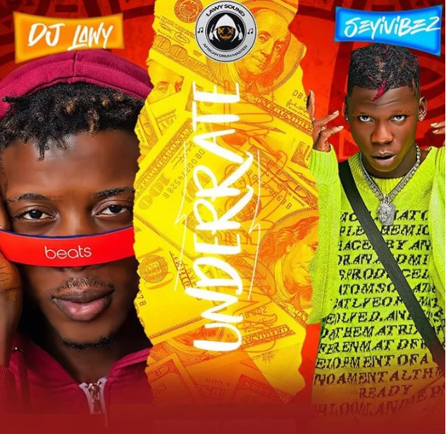 Music: Dj Lawy – Underrate ft Seyi Vibez
