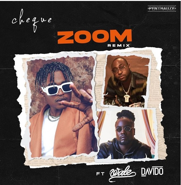 Music: Cheque – Zoom (Remix) ft Davido & Wale