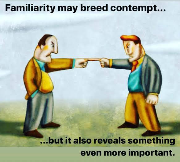 Familiarity Brings Contempt
